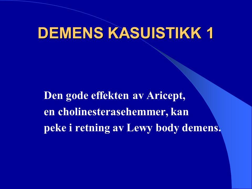 DEMENS KASUISTIKK 1 Den gode effekten av Aricept, en cholinesterasehemmer, kan peke i retning av Lewy body demens.
