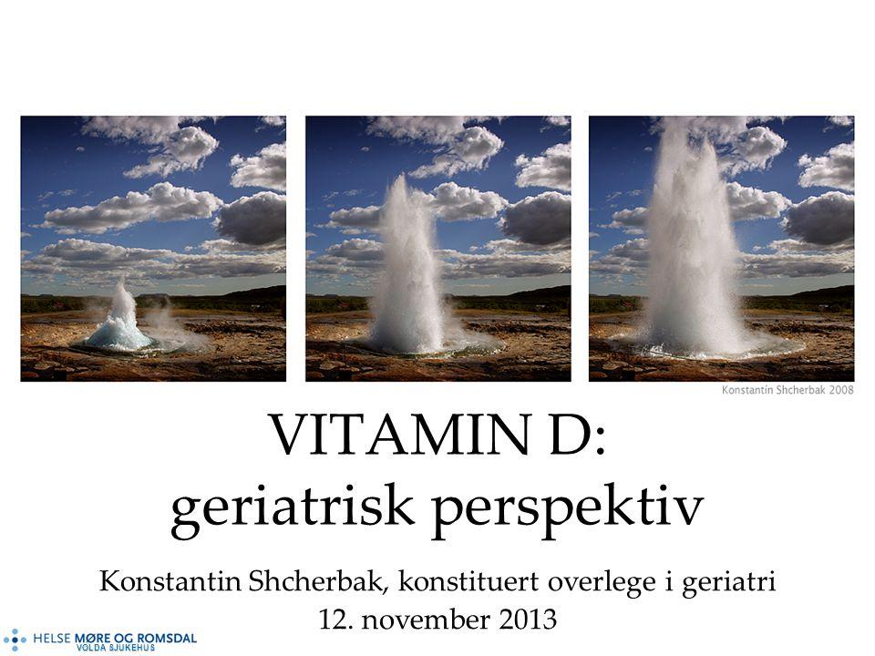 VOLDA SJUKEHUS VITAMIN D: geriatrisk perspektiv Konstantin Shcherbak, konstituert overlege i geriatri 12.