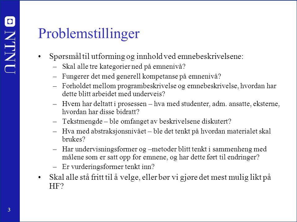 3 Problemstillinger Spørsmål til utforming og innhold ved emnebeskrivelsene: –Skal alle tre kategorier ned på emnenivå.