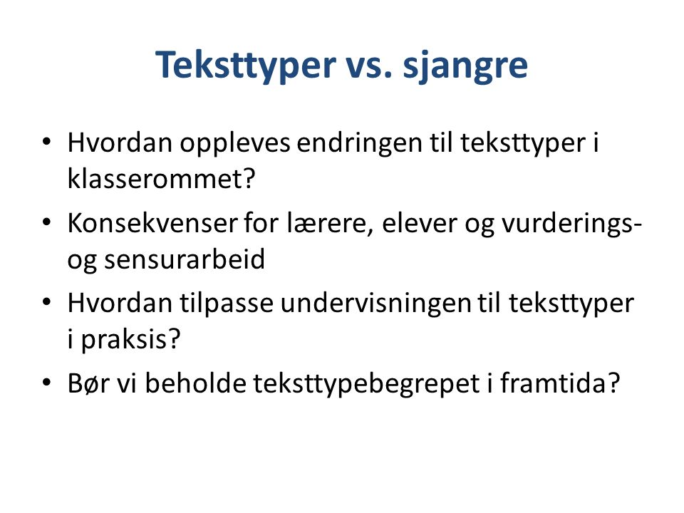 Teksttyper vs. sjangre Hvordan oppleves endringen til teksttyper i klasserommet.