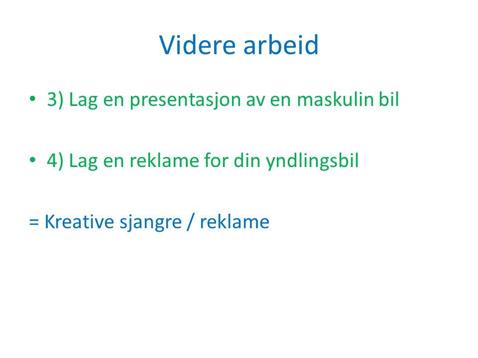 Videre arbeid 3) Lag en presentasjon av en maskulin bil 4) Lag en reklame for din yndlingsbil = Kreative sjangre / reklame