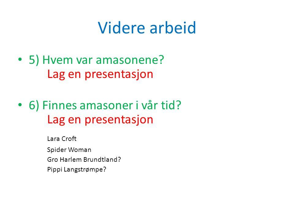 Videre arbeid 5) Hvem var amasonene. Lag en presentasjon 6) Finnes amasoner i vår tid.