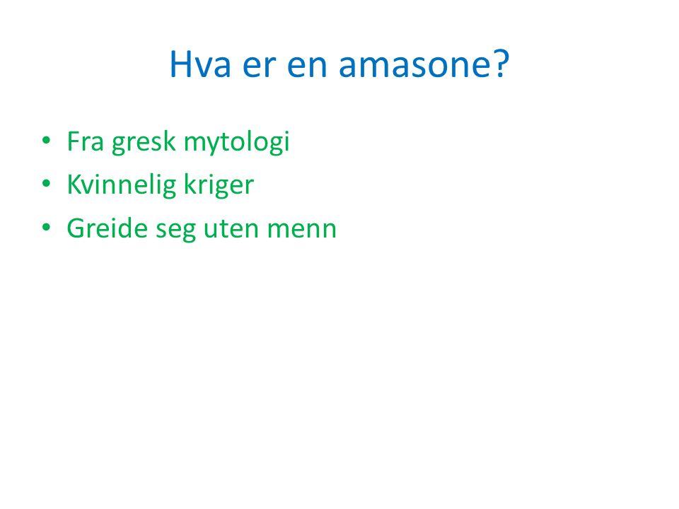 Hva er en amasone? Fra gresk mytologi Kvinnelig kriger Greide seg uten menn