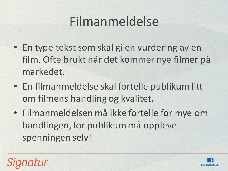 Filmanmeldelse En type tekst som skal gi en vurdering av en film. Ofte brukt når det kommer nye filmer på markedet. En filmanmeldelse skal fortelle pu
