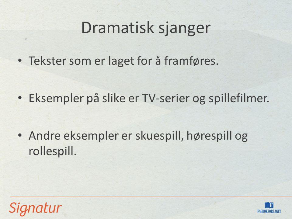 Dramatisk sjanger Tekster som er laget for å framføres. Eksempler på slike er TV-serier og spillefilmer. Andre eksempler er skuespill, hørespill og ro