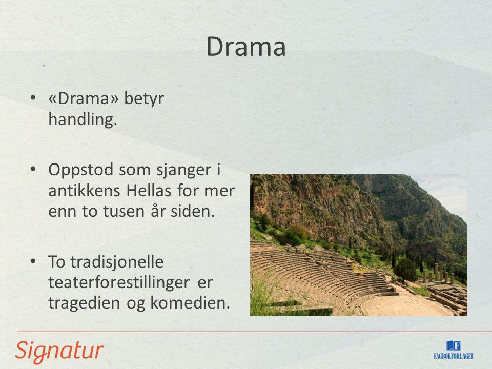 Drama «Drama» betyr handling. Oppstod som sjanger i antikkens Hellas for mer enn to tusen år siden. To tradisjonelle teaterforestillinger er tragedien