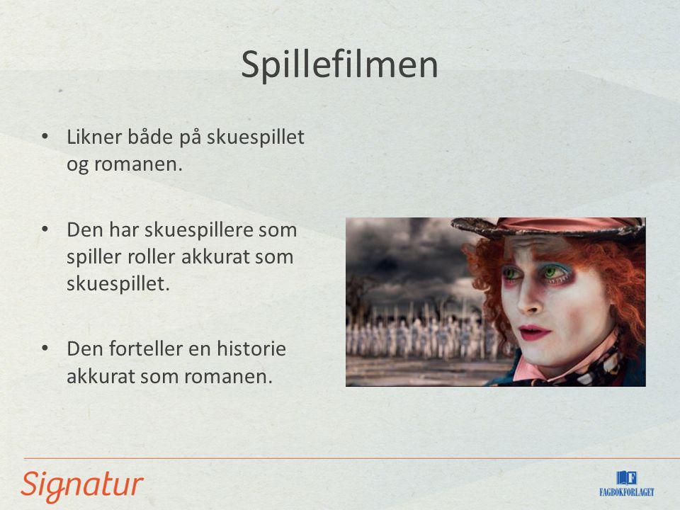 Spillefilmen Likner både på skuespillet og romanen.