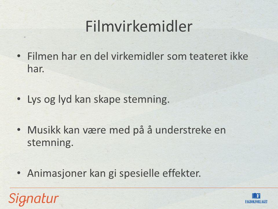Filmvirkemidler Filmen har en del virkemidler som teateret ikke har.