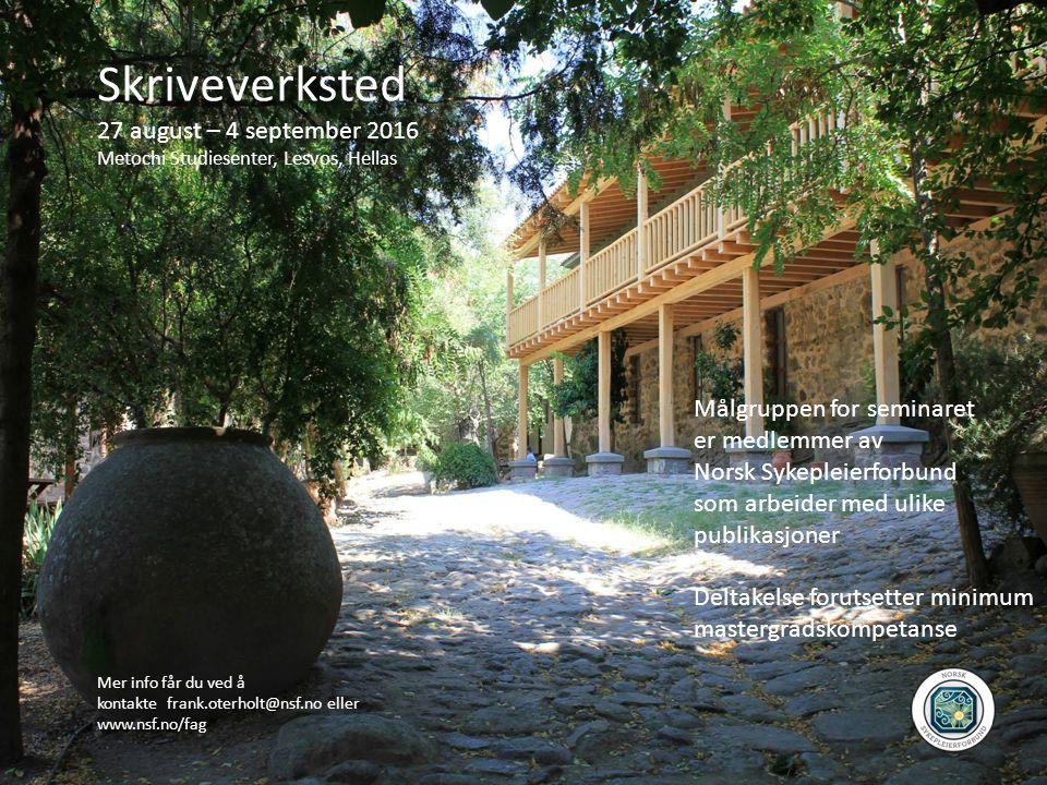 Skriveverksted 27 august – 4 september 2016 Metochi Studiesenter, Lesvos, Hellas Målgruppen for seminaret er medlemmer av Norsk Sykepleierforbund som