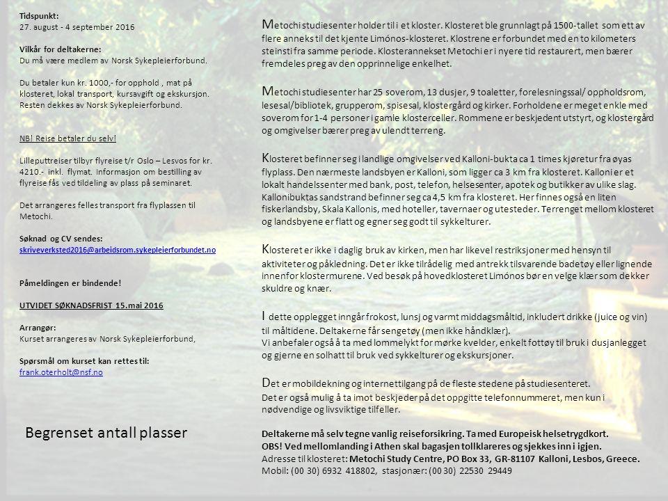 Tidspunkt: 27. august - 4 september 2016 Vilkår for deltakerne: Du må være medlem av Norsk Sykepleierforbund. Du betaler kun kr. 1000,- for opphold, m