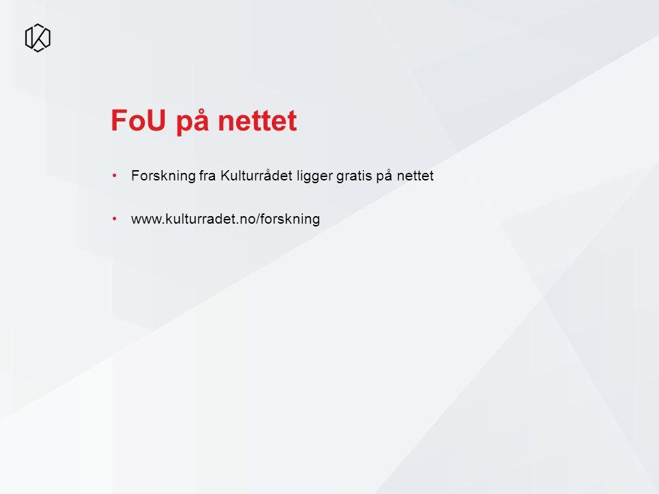 FoU på nettet Forskning fra Kulturrådet ligger gratis på nettet www.kulturradet.no/forskning