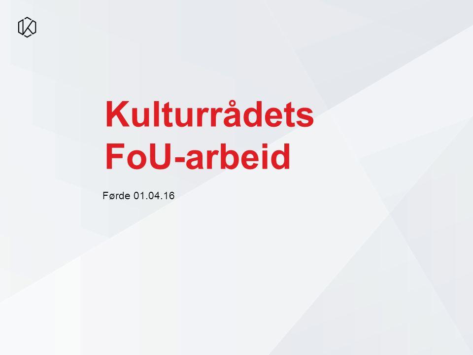 Kulturrådets FoU-arbeid Førde 01.04.16