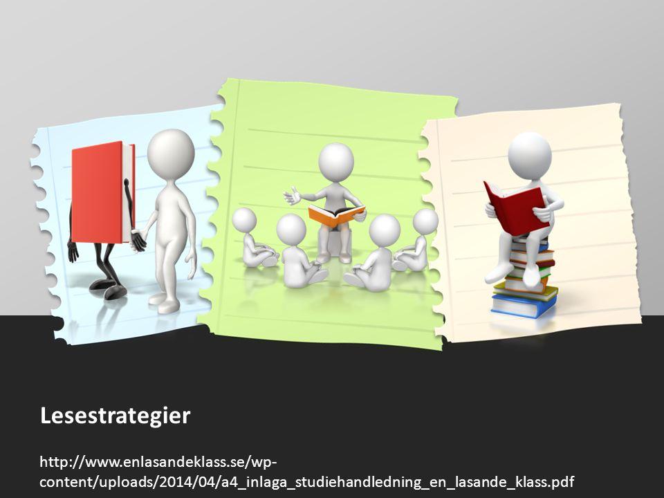 Lesestrategier http://www.enlasandeklass.se/wp- content/uploads/2014/04/a4_inlaga_studiehandledning_en_lasande_klass.pdf