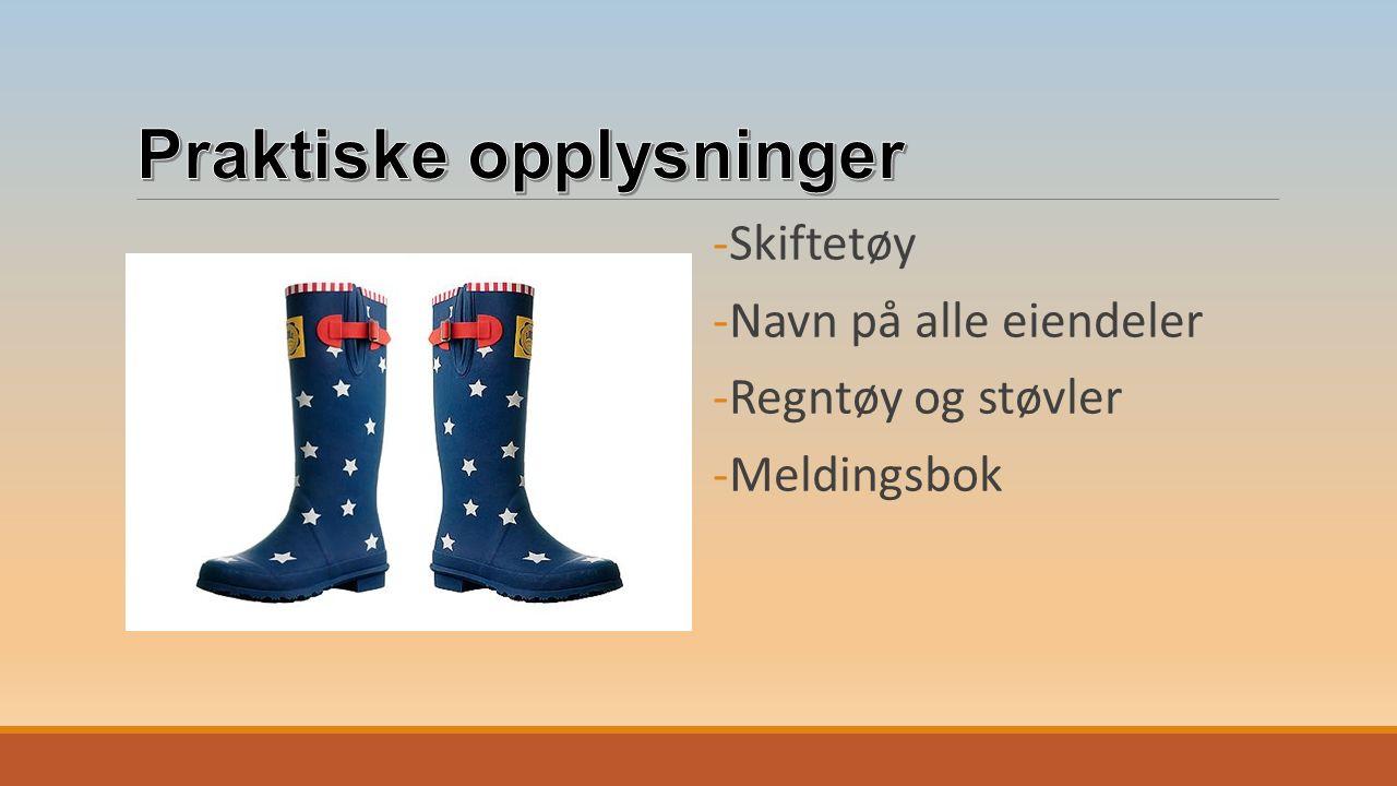 -Skiftetøy -Navn på alle eiendeler -Regntøy og støvler -Meldingsbok
