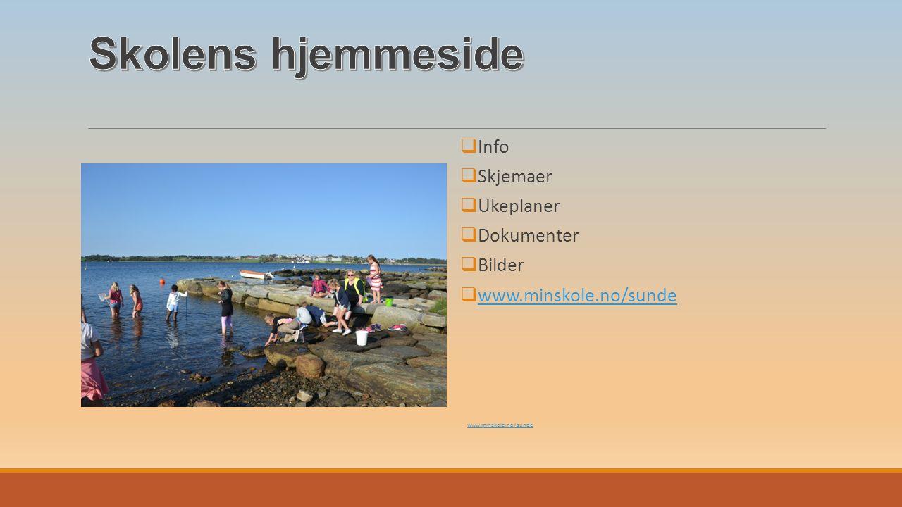  Info  Skjemaer  Ukeplaner  Dokumenter  Bilder  www.minskole.no/sunde www.minskole.no/sunde