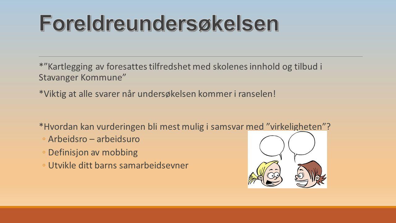 * Kartlegging av foresattes tilfredshet med skolenes innhold og tilbud i Stavanger Kommune *Viktig at alle svarer når undersøkelsen kommer i ranselen.