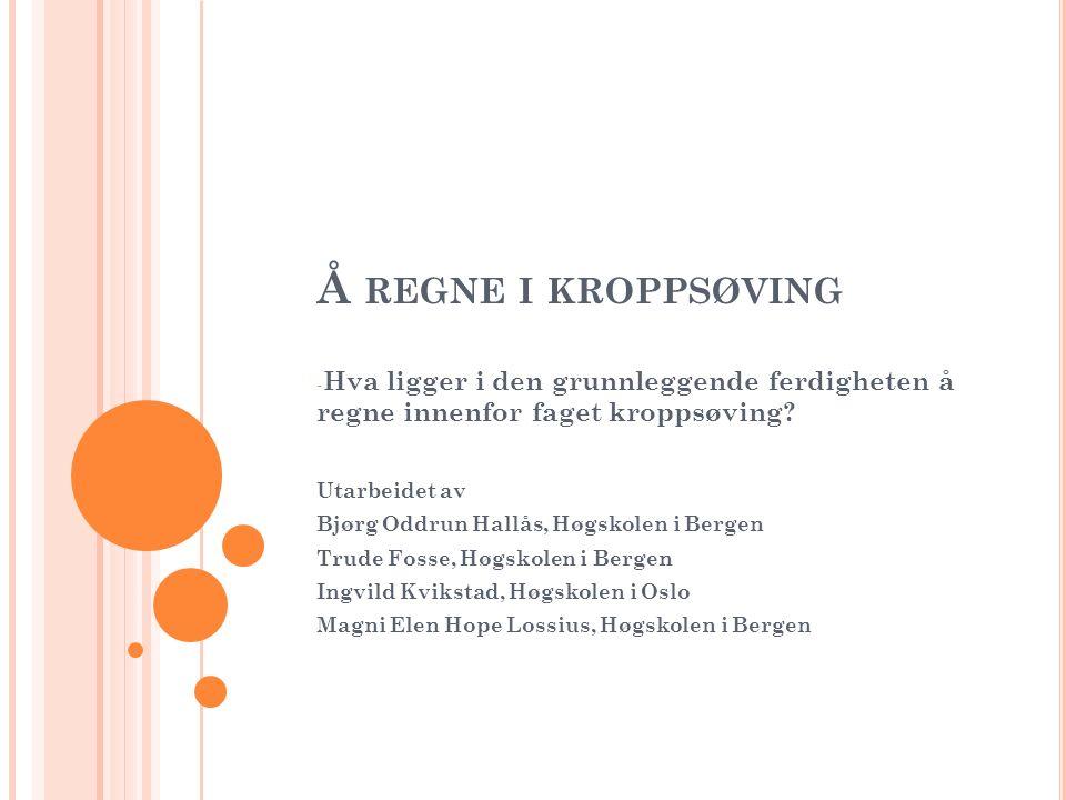 Å REGNE I KROPPSØVING - Hva ligger i den grunnleggende ferdigheten å regne innenfor faget kroppsøving.