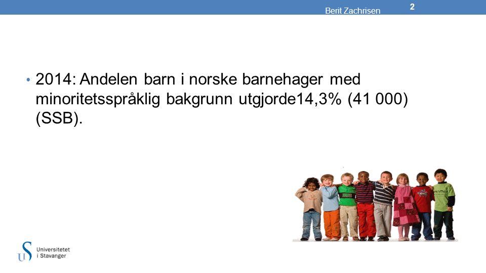 2014: Andelen barn i norske barnehager med minoritetsspråklig bakgrunn utgjorde14,3% (41 000) (SSB).