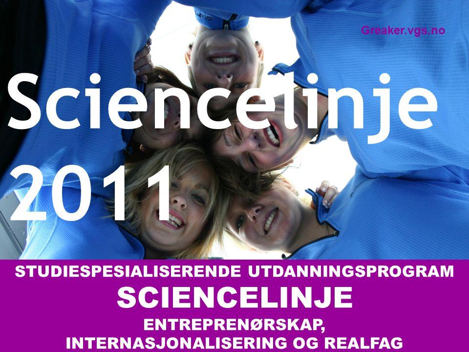 STUDIESPESIALISERENDE UTDANNINGSPROGRAM SCIENCELINJE ENTREPRENØRSKAP, INTERNASJONALISERING OG REALFAG Sciencelinje 2011 Greaker.vgs.no