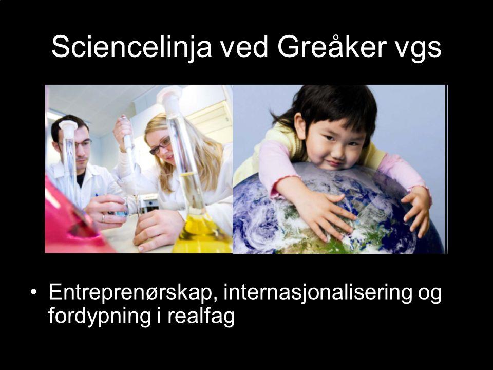 Sciencelinja ved Greåker vgs Entreprenørskap, internasjonalisering og fordypning i realfag