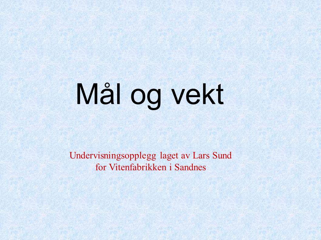 Mål og vekt Undervisningsopplegg laget av Lars Sund for Vitenfabrikken i Sandnes