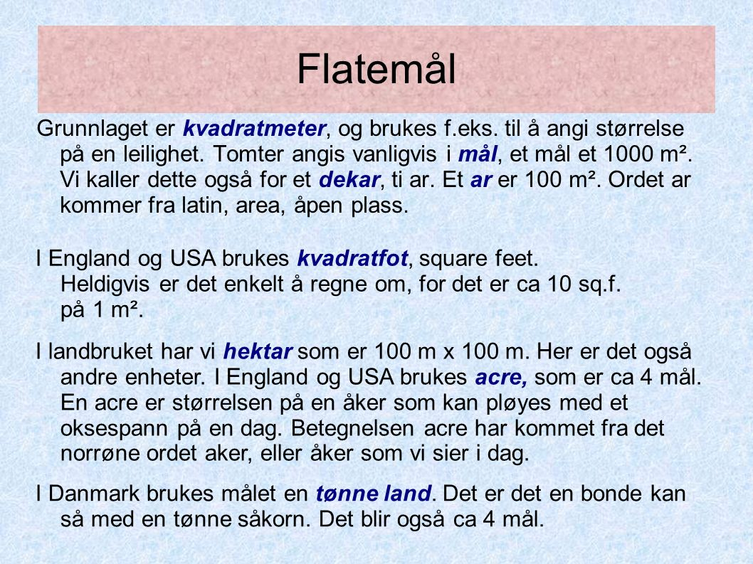 Flatemål Grunnlaget er kvadratmeter, og brukes f.eks.