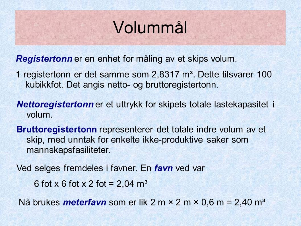 Volummål Registertonn er en enhet for måling av et skips volum.