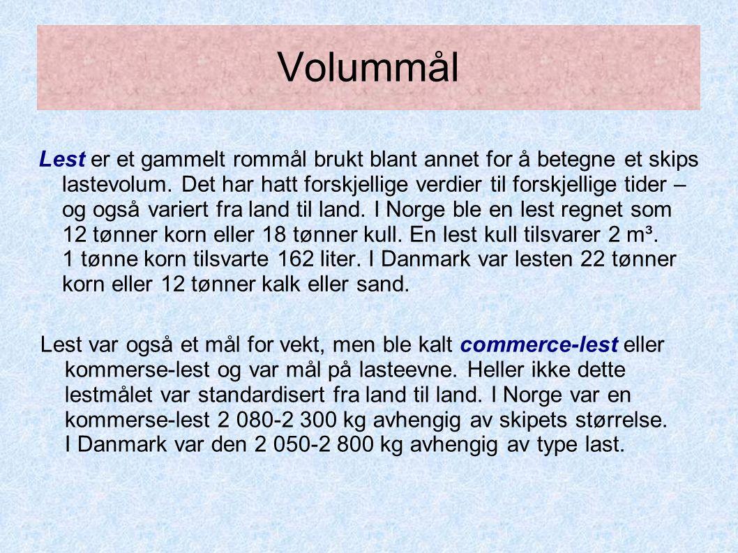 Volummål Lest er et gammelt rommål brukt blant annet for å betegne et skips lastevolum. Det har hatt forskjellige verdier til forskjellige tider – og