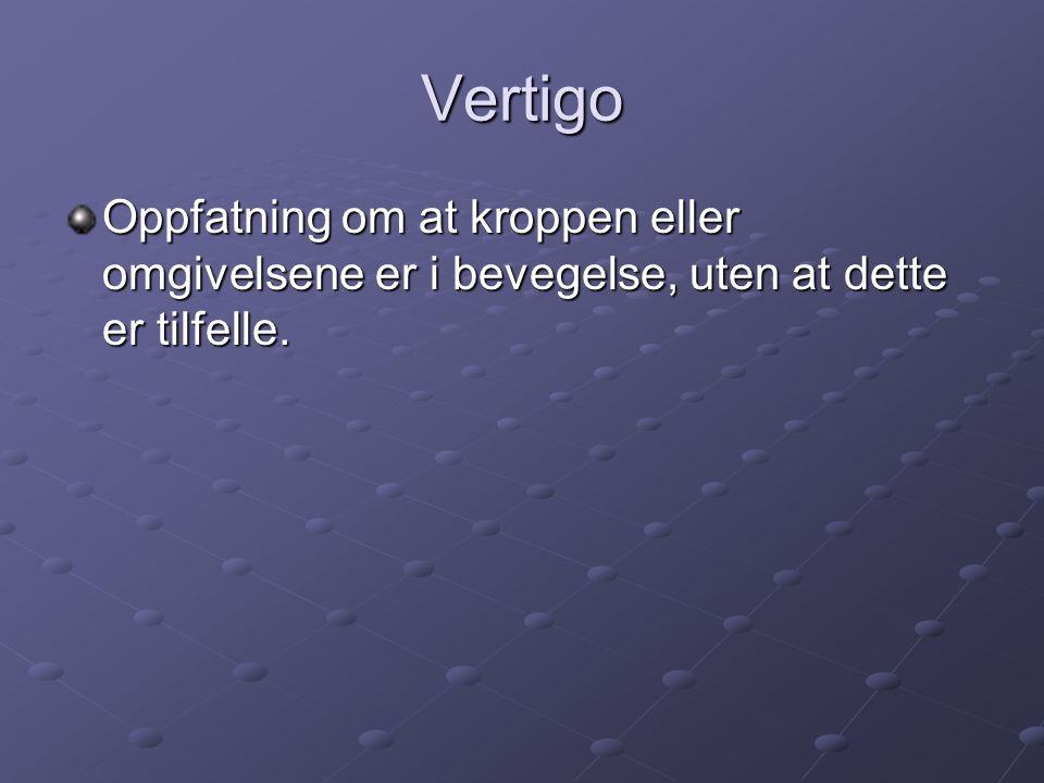 Vertigo Oppfatning om at kroppen eller omgivelsene er i bevegelse, uten at dette er tilfelle.
