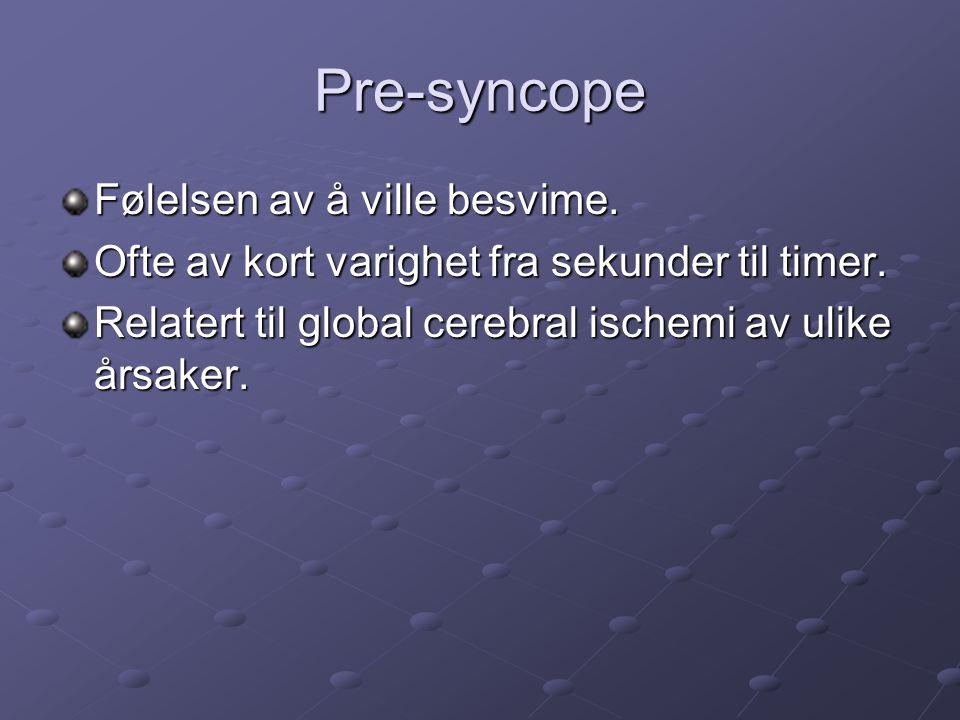 Pre-syncope Følelsen av å ville besvime. Ofte av kort varighet fra sekunder til timer.