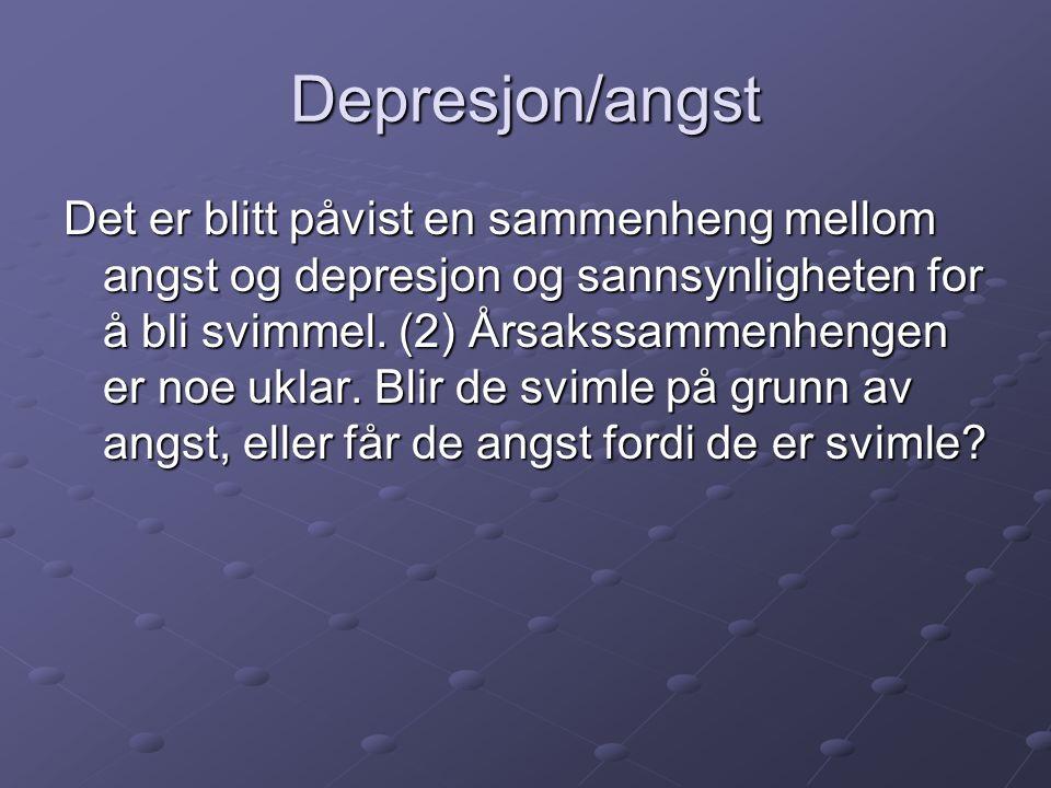 Depresjon/angst Det er blitt påvist en sammenheng mellom angst og depresjon og sannsynligheten for å bli svimmel.