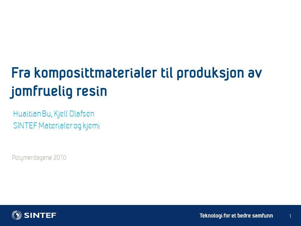 Teknologi for et bedre samfunn Polymerdagene 2010 1 Huaitian Bu, Kjell Olafsen SINTEF Materialer og kjemi Fra komposittmaterialer til produksjon av jomfruelig resin