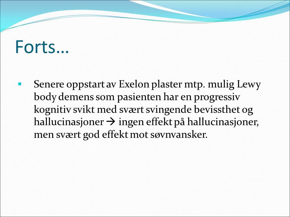 Forts…  Senere oppstart av Exelon plaster mtp.