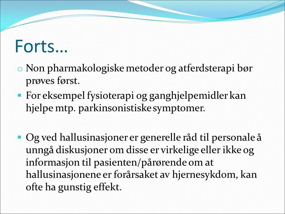 Forts… o Non pharmakologiske metoder og atferdsterapi bør prøves først.