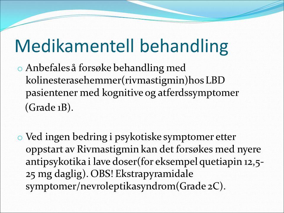 Medikamentell behandling o Anbefales å forsøke behandling med kolinesterasehemmer(rivmastigmin)hos LBD pasientener med kognitive og atferdssymptomer (Grade 1B).
