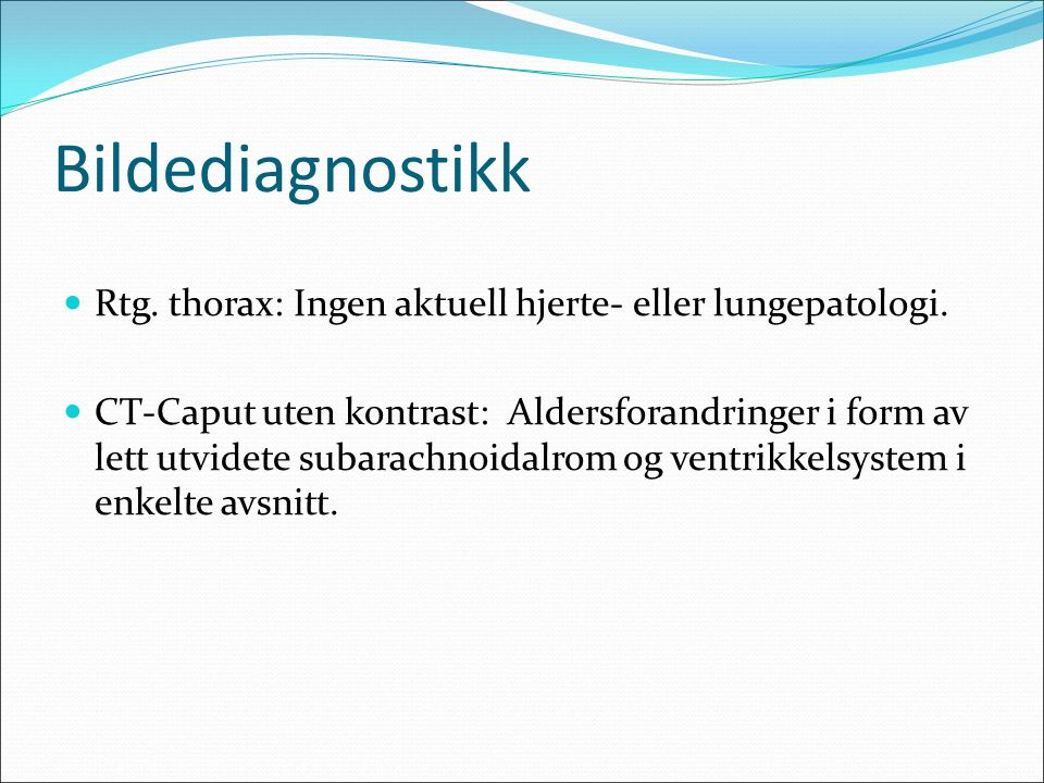 Bildediagnostikk Rtg. thorax: Ingen aktuell hjerte- eller lungepatologi.