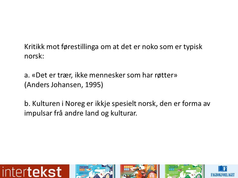 Samtidstekstar:  Norge Rundt  Der ingen skulle tru at nokon kunne bu  Hurtigruten – minutt for minutt  Kva bilde gjev desse programma av «det norske»?