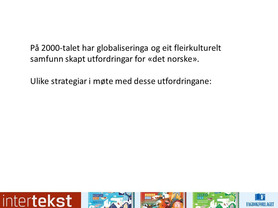 På 2000-talet har globaliseringa og eit fleirkulturelt samfunn skapt utfordringar for «det norske».