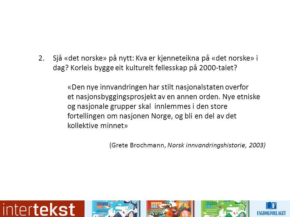 2.Sjå «det norske» på nytt: Kva er kjenneteikna på «det norske» i dag.