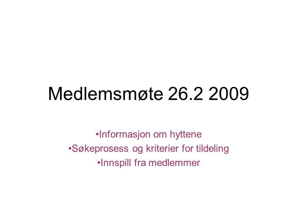 Medlemsmøte 26.2 2009 Informasjon om hyttene Søkeprosess og kriterier for tildeling Innspill fra medlemmer