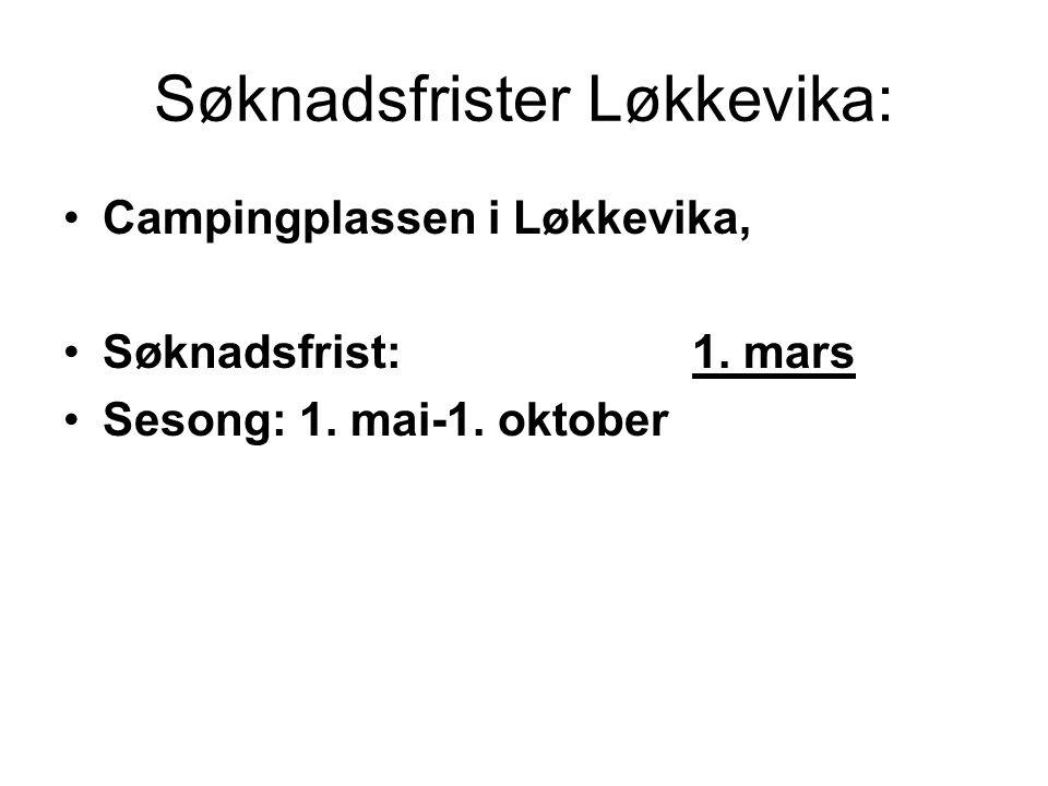 Søknadsfrister Løkkevika: Campingplassen i Løkkevika, Søknadsfrist: 1. mars Sesong: 1. mai-1. oktober