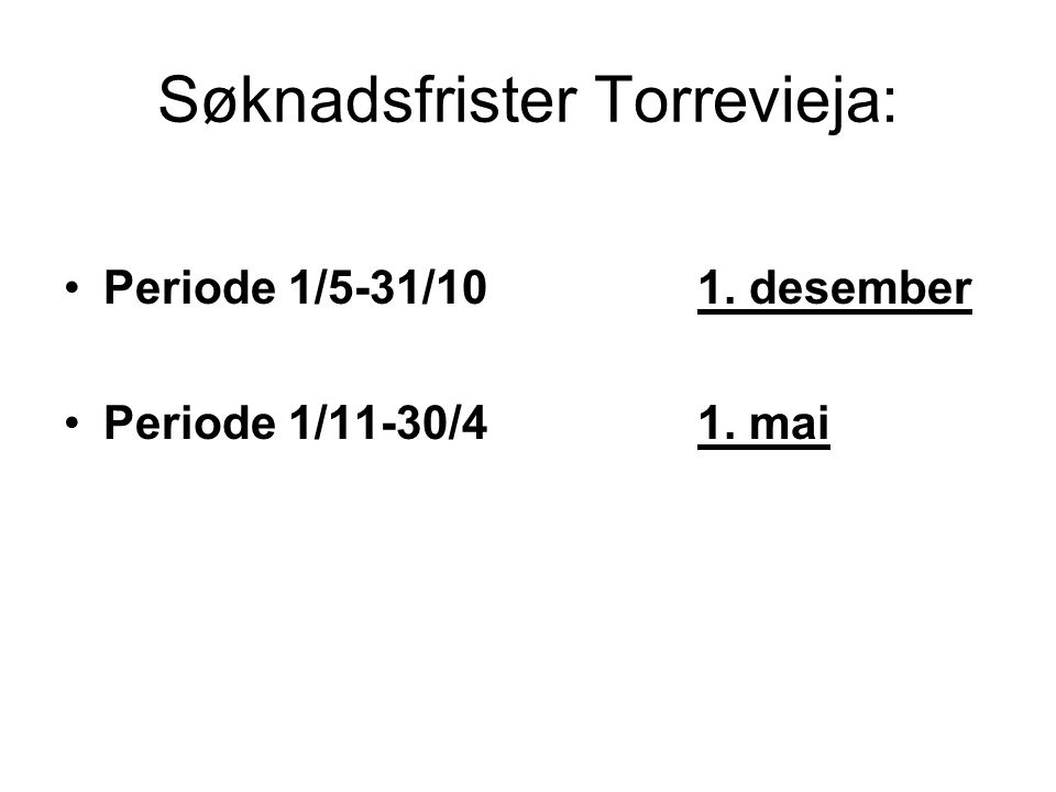 Søknadsfrister Torrevieja: Periode 1/5-31/10 1. desember Periode 1/11-30/41. mai