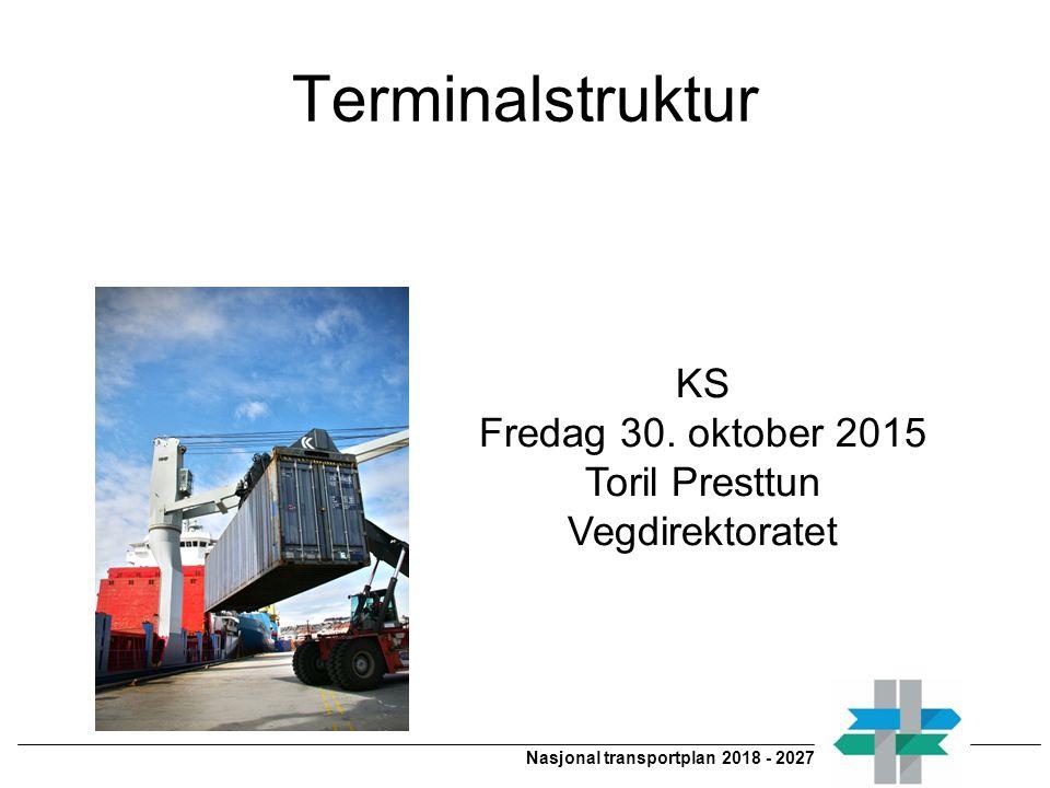 Nasjonal transportplan 2018 - 2027 Terminalstruktur KS Fredag 30.