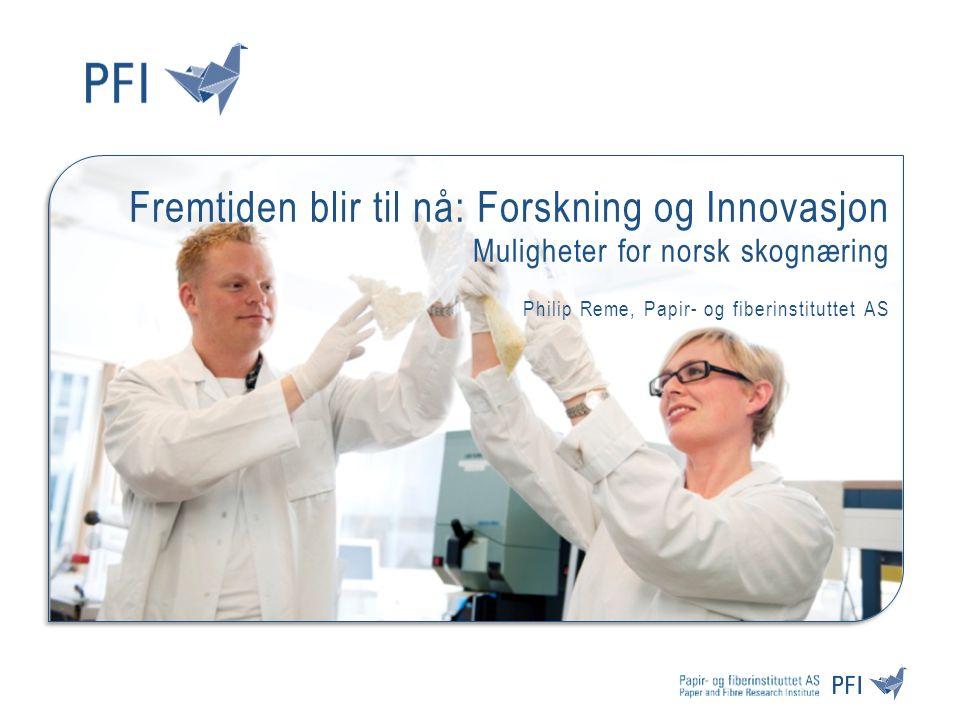 Fremtiden blir til nå: Forskning og Innovasjon Muligheter for norsk skognæring Philip Reme, Papir- og fiberinstituttet AS