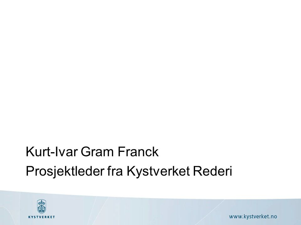 Kurt-Ivar Gram Franck Prosjektleder fra Kystverket Rederi