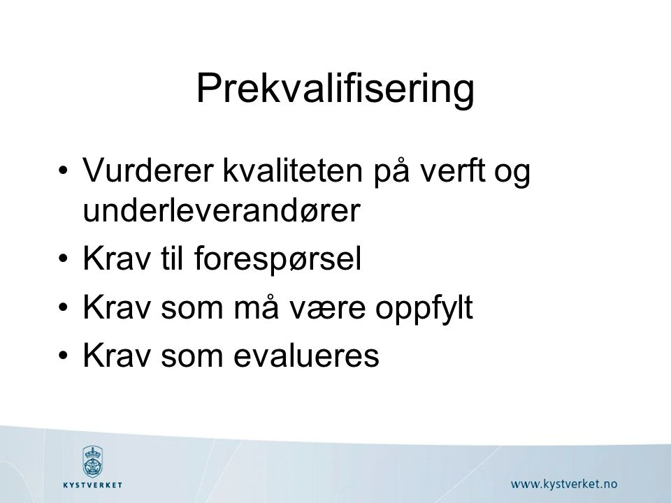 Prekvalifisering Vurderer kvaliteten på verft og underleverandører Krav til forespørsel Krav som må være oppfylt Krav som evalueres
