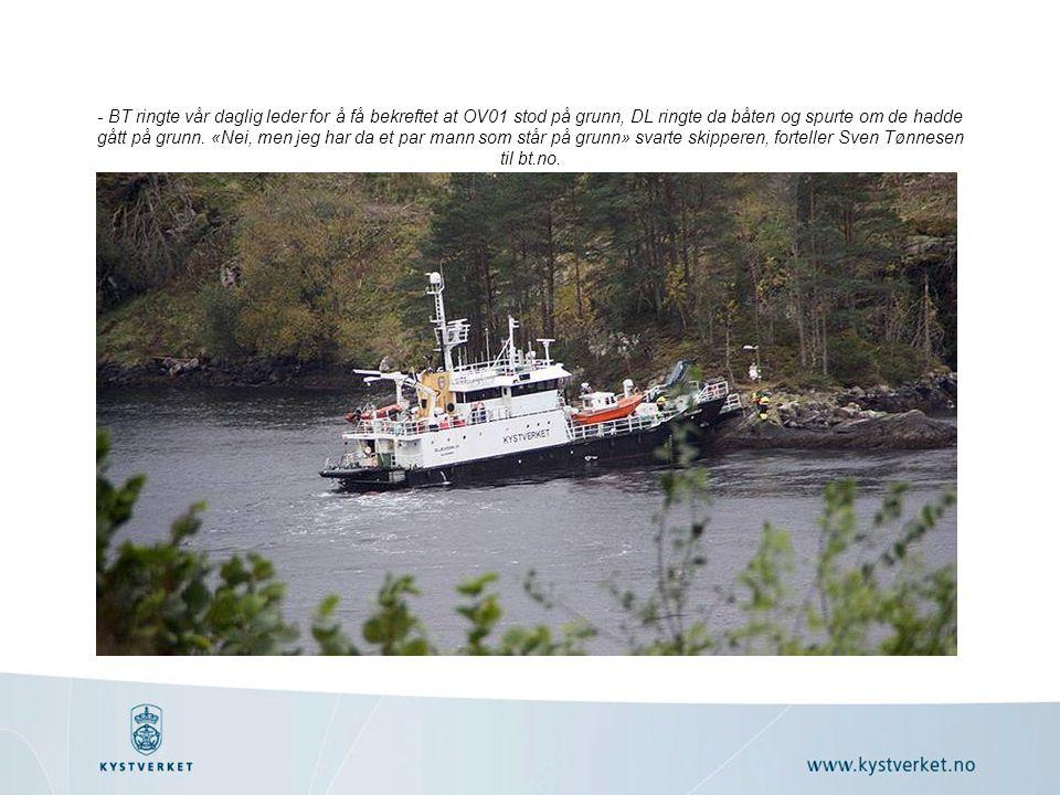 - BT ringte vår daglig leder for å få bekreftet at OV01 stod på grunn, DL ringte da båten og spurte om de hadde gått på grunn.