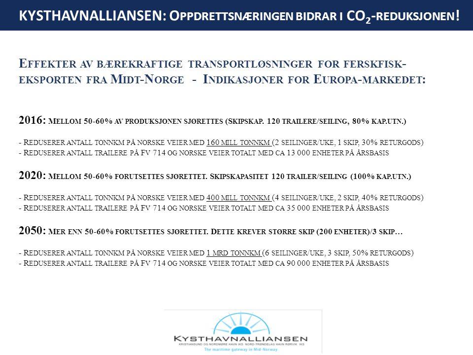 KYSTHAVNALLIANSEN: O PPDRETTSNÆRINGEN BIDRAR I CO 2 - REDUKSJONEN ! E FFEKTER AV BÆREKRAFTIGE TRANSPORTLØSNINGER FOR FERSKFISK - EKSPORTEN FRA M IDT -