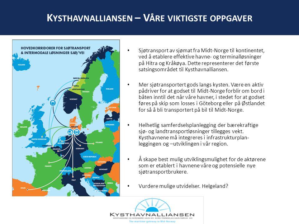 K YSTHAVNALLIANSEN – V ÅRE VIKTIGSTE OPPGAVER FERGELEIE, BEREDSKAP HURTIGBÅT- TERMINAL Sjøtransport av sjømat fra Midt-Norge til kontinentet, ved å etablere effektive havne- og terminalløsninger på Hitra og Kråkøya.