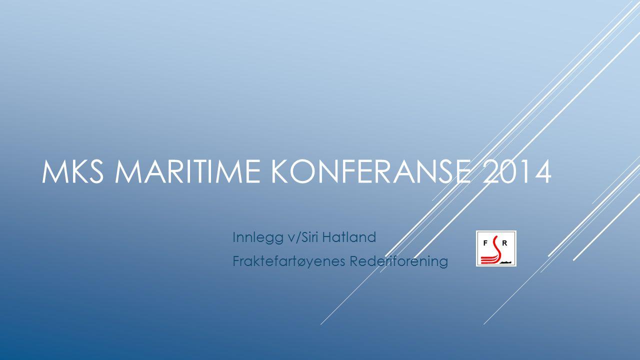 MKS MARITIME KONFERANSE 2014 Innlegg v/Siri Hatland Fraktefartøyenes Rederiforening